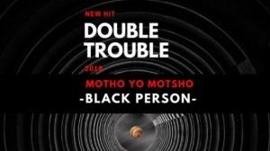 The Double Trouble - Motho Yo Motsho (Black Person)